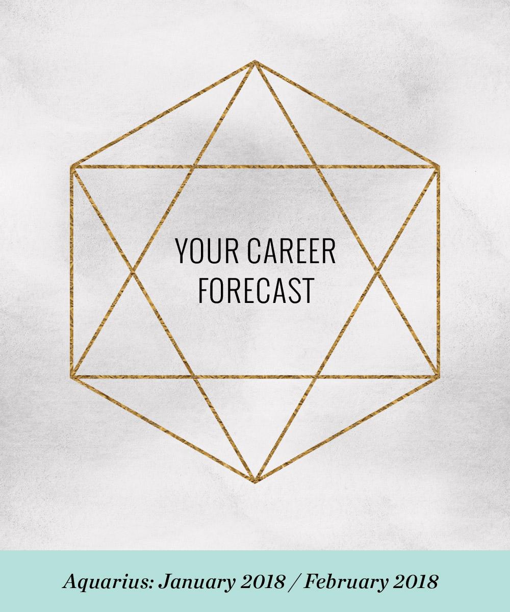 Your Career Forecast: January / February 2018
